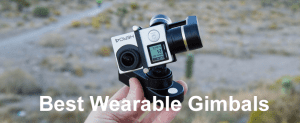 Best Wearable Gimbals Reviews in 2019