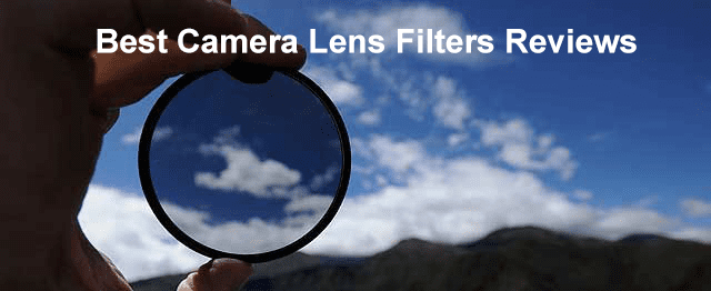 Top 10 Best Camera Lens Filters Reviews – Buyer's Guide