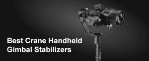 Best Crane Handheld Gimbal Stabilizers Review