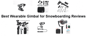 Best Wearable Gimbals for Snowboarding Reviews
